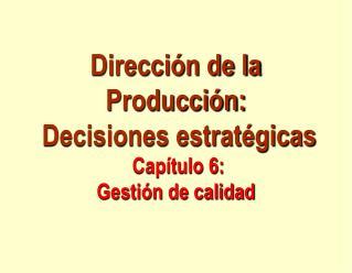 Direcci n de la Producci n:  Decisiones estrat gicas  Cap tulo 6:  Gesti n de calidad