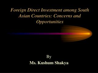 Foreign Direct Investment among South Asian Countries: Concerns and Opportunities