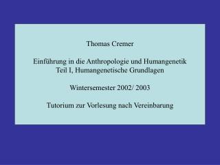Thomas Cremer Einführung in die Anthropologie und Humangenetik Teil I, Humangenetische Grundlagen