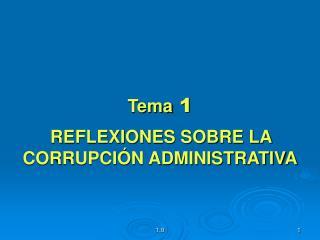 Tema  1 REFLEXIONES SOBRE LA CORRUPCIÓN ADMINISTRATIVA