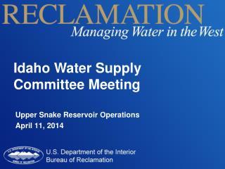 Upper Snake Reservoir Operations April 11, 2014