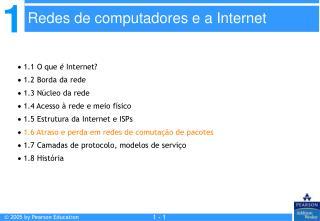   1.1 O que  é  Internet?   1.2 Borda da rede   1.3 Núcleo da rede