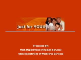 Presented by: Utah Department of Human Services Utah Department of Workforce Services