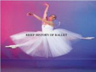 BRIEF HISTORY OF BALLET