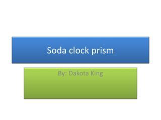 Soda clock prism