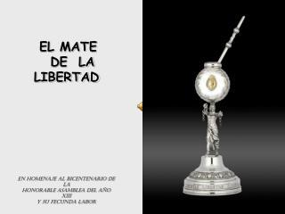 EL MATE       DE  LA    LIBERTAD En homenaje al Bicentenario de la