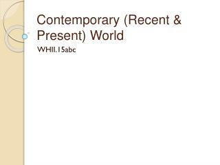 Contemporary (Recent & Present) World