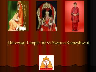 Universal Temple for Sri Swarna Kameshwari