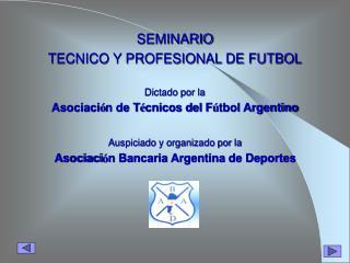 SEMINARIO  TECNICO Y PROFESIONAL DE FUTBOL  Dictado por la Asociaci n de T cnicos del F tbol Argentino  Auspiciado y org