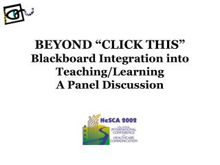 BEYOND �CLICK THIS� Blackboard Integration into Teaching/Learning  A Panel Discussion