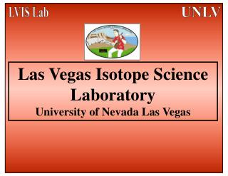 Las Vegas Isotope Science Laboratory University of Nevada Las Vegas