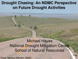Michael Hayes National Drought Mitigation Center School of Natural Resources