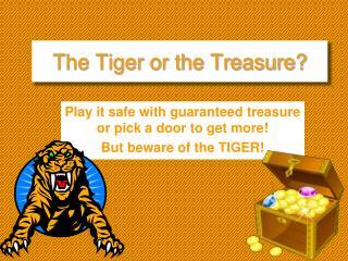 The Tiger or the Treasure?