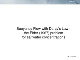 Buoyancy Flow with Darcy's Law -  the Elder (1967) problem for saltwater concentrations