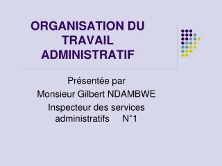 ORGANISATION DU TRAVAIL ADMINISTRATIF