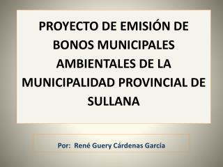 PROYECTO  DE EMISI�N DE BONOS MUNICIPALES  AMBIENTALES  DE LA MUNICIPALIDAD PROVINCIAL DE SULLANA
