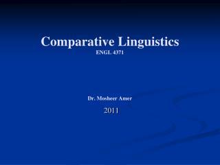 Comparative Linguistics ENGL 4371 Dr. Mosheer Amer   2011