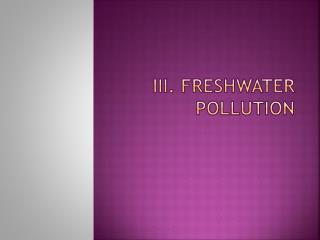 III. Freshwater pollution