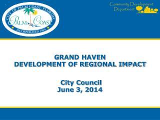 GRAND HAVEN  DEVELOPMENT OF REGIONAL IMPACT   City Council June 3, 2014