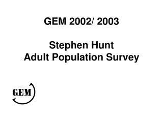 GEM 2002/ 2003 Stephen Hunt Adult Population Survey