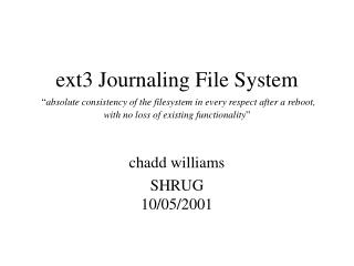 Ext3 Journaling File System   absolute consistency of the filesystem in every respect after a reboot, with no loss of ex