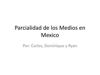 Parcialidad  de los  Medios  en Mexico