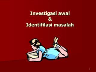 Investigasi awal & Identifilasi masalah