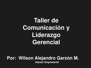 Por:  Wilson Alejandro Garz n M.  Asesor Empresarial