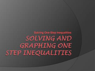 Solving and Graphing one step Inequalities