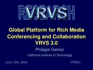 Global Platform for Rich Media Conferencing and Collaboration VRVS 3.0