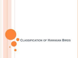 Classification of Hawaiian Birds