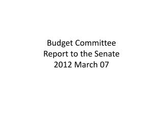 Budget Committee Report to the Senate 2012 March 07