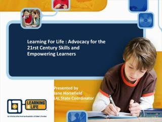 Learning For Life : Advocacy for the 21rst Century Skills and Empowering Learners