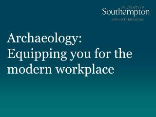 Archaeology:  Equipping you for the modern workplace