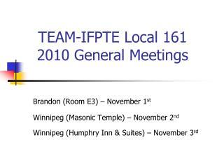 Brandon (Room E3) – November 1 st Winnipeg (Masonic Temple) – November 2 nd