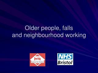Older people, falls   and neighbourhood working