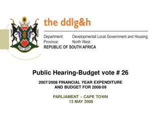 Public Hearing-Budget vote # 26 2007/2008 FINANCIAL YEAR EXPENDITURE  AND BUDGET FOR 2008/09