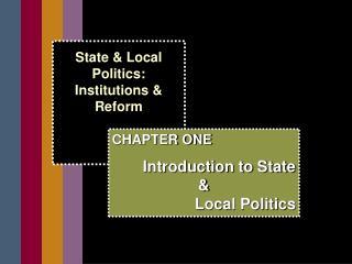 State & Local Politics:  Institutions &  Reform