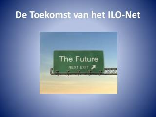 De  Toekomst  van het ILO-Net