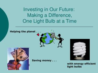Investing in Our Future:  Making a Difference,  One Light Bulb at a Time