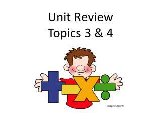Unit Review Topics 3 & 4
