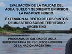 EVALUACI N DE LA CALIDAD DEL AGUA, SUELO Y SEDIMENTO EN MISION LA PAZ-POZO HONDO.  EXTENSION AL RESTO DE LOS PUNTOS DE M