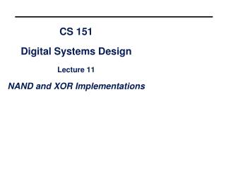 CS 151 Digital Systems Design Lecture 11 NAND and XOR Implementations
