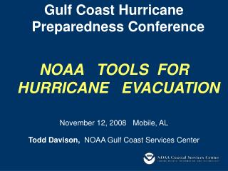 Gulf Coast Hurricane Preparedness Conference NOAA   TOOLS  FOR HURRICANE   EVACUATION