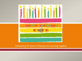 Celebrating 40 Years of Playing and Learning Together