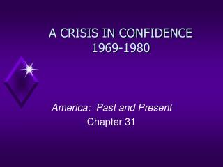 A CRISIS IN CONFIDENCE  1969-1980