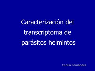 Caracterizaci n del transcriptoma de   par sitos helmintos