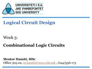 Logical Circuit Design Week 5: Combinational Logic Circuits