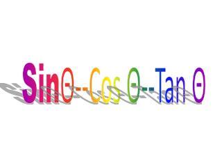 Sin ? --Cos  ? --Tan  ?