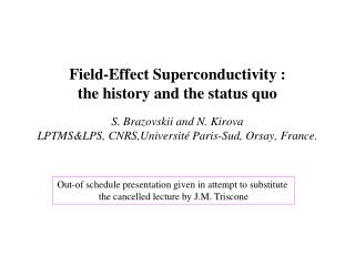 Field-Effect Superconductivity :  the history and the status quo  S. Brazovskii and N. Kirova LPTMSLPS, CNRS,Universit